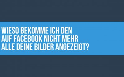 Du möchtest wissen wieso du nicht mehr alle Bilder in Facebook siehst?