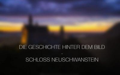 Die Geschichte hinter dem Bild – Schloss Neuschwanstein