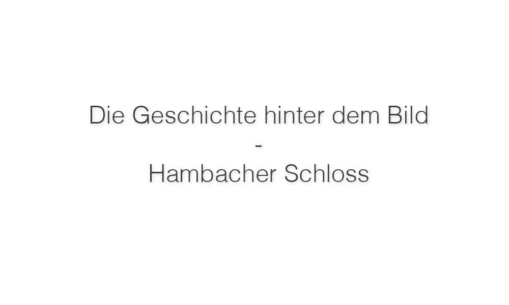 Die Geschichte hinter dem Bild – Hambacher Schloss